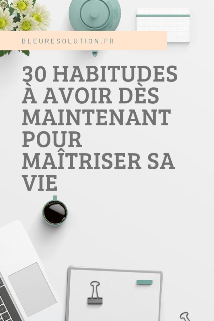 30 habitudes dès maintenant pour reprendre sa vie en main
