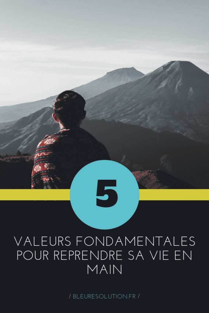 5 valeurs fondamentales pour reprendre sa vie en main