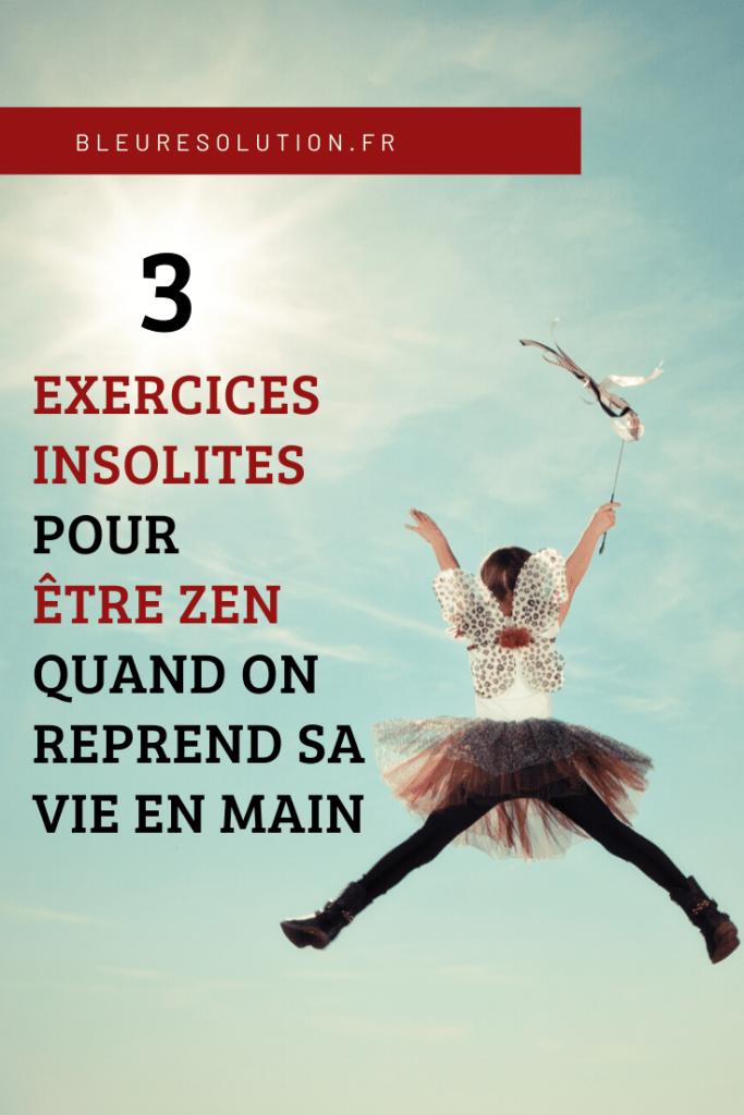 3 exercices insolites pour être zen quand on reprend sa vie en main